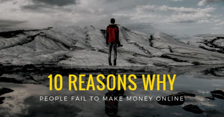10 Reasons Why People Fail to Make Money Online