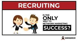 Recruiting is the only way to network marketing success